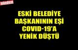 ESKİ BELEDİYE BAŞKANININ EŞİ COVID-19'A YENİK DÜŞTÜ