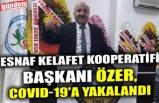ESNAF KELAFET KOOPERATİFİ BAŞKANI ÖZER, COVID-19'A YAKALANDI