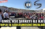 GMİS, KSE ŞİRKETİ İLE İLK TOPLU İŞ SÖZLEŞMESİNİ İMZALADI