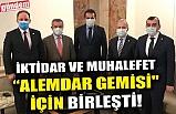 """İKTİDAR VE MUHALEFET """"ALEMDAR GEMİSİ"""" İÇİN BİRLEŞTİ!"""