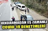 JANDARMADAN EŞ ZAMANLI COVID-19 DENETİMLERİ