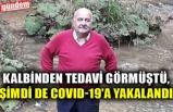 KALBİNDEN TEDAVİ GÖRMÜŞTÜ, ŞİMDİ DE COVID-19'A YAKALANDI