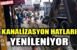 KANALİZASYON HATLARI YENİLENİYOR