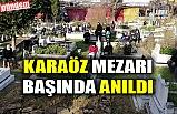 KARAÖZ MEZARI BAŞINDA ANILDI