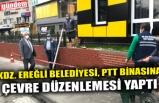 KDZ. EREĞLİ BELEDİYESİ, PTT BİNASINA ÇEVRE DÜZENLEMESİ YAPTI
