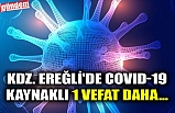 KDZ. EREĞLİ'DE COVID-19 KAYNAKLI 1 VEFAT DAHA...