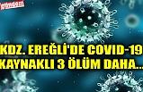 KDZ. EREĞLİ'DE COVID-19 KAYNAKLI 3 ÖLÜM DAHA...