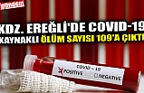 KDZ. EREĞLİ'DE COVID-19 KAYNAKLI ÖLÜM SAYISI 109'A ÇIKTI