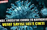 KDZ. EREĞLİ'DE COVID-19 KAYNAKLI VEFAT SARISI 145'E ÇIKTI