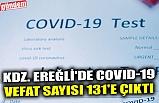 KDZ. EREĞLİ'DE COVID-19 VEFAT SAYISI 131'E ÇIKTI