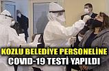 KOZLU BELEDİYE PERSONELİNE COVID-19 TESTİ YAPILDI