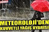 METEOROLOJİ'DEN KUVVETLİ YAĞIŞ UYARISI