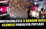 MOTOSİKLETLİ 3 GENCİN GECE GEZMESİ PAHALIYA PATLADI