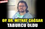 OP. DR. MİTHAT ÇAĞSAR TABURCU OLDU