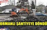 ORMANLI ŞANTİYEYE DÖNDÜ