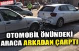 OTOMOBİL ÖNÜNDEKİ ARACA ARKADAN ÇARPTI