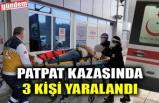 PATPAT KAZASINDA 3 KİŞİ YARALANDI