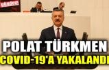 POLAT TÜRKMEN COVID-19'A YAKALANDI