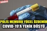 POLİS MEMURU YÜCEL ÖZDEMİR COVID-19'A YENİK DÜŞTÜ
