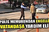 POLİS MEMURUNDAN ENGELLİ VATANDAŞA YARDIM ELİ