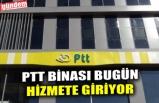 PTT BİNASI BUGÜN HİZMETE GİRİYOR