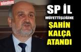SP İL MÜFETTİŞLİĞİNE ŞAHİN KALÇA ATANDI
