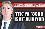 TTK' YA ''3000 İŞÇİ'' ALINIYOR