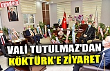 VALİ TUTULMAZ'DAN KÖKTÜRK'E ZİYARET