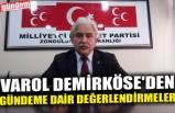 VAROL DEMİRKÖSE'DEN GÜNDEME DAİR DEĞERLENDİRMELER