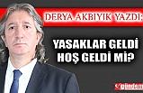 YASAKLAR GELDİ/ HOŞ GELDİ Mİ?