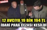12 AVCIYA 19 BİN 194 TL İDARİ PARA CEZASI KESİLDİ