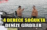 -4 DERECE SOĞUKTA DENİZE GİRDİLER