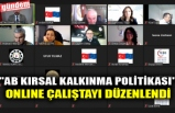 """AB KIRSAL KALKINMA POLİTİKASI"" ONLINE ÇALIŞTAYI DÜZENLENDİ"