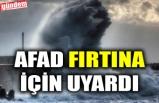 AFAD FIRTINA İÇİN UYARDI