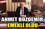 AHMET BOZDEMİR, EMEKLİ OLDU