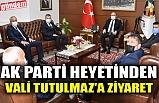 AK PARTİ HEYETİNDEN VALİ TUTULMAZ'A ZİYARET