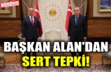 BAŞKAN ALAN'DAN SERT TEPKİ!