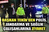 BAŞKAN TEKİN'DEN POLİS, JANDARMA VE SAĞLIK ÇALIŞANLARINA ZİYARET
