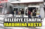 BELEDİYE ESNAFIN YARDIMINA KOŞTU