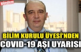 BİLİM KURULU ÜYESİ'NDEN COVID-19 AŞI UYARISI