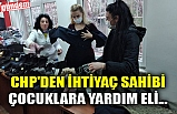 CHP'DEN İHTİYAÇ SAHİBİ ÇOCUKLARA YARDIM ELİ...