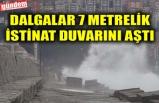 DALGALAR 7 METRELİK İSTİNAT DUVARINI AŞTI
