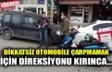 DİKKATSİZ OTOMOBİLE ÇARPMAMAK İÇİN DİREKSİYONU KIRINCA...