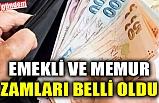 EMEKLİ VE MEMUR ZAMLARI BELLİ OLDU