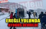EREĞLİ YOLUNDA OTOBÜS DEVRİLDİ