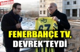 FENERBAHÇE TV, DEVREK'TEYDİ