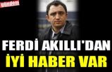 FERDİ AKILLI'DAN İYİ HABER VAR