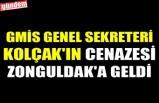 GMİS GENEL SEKRETERİ KOLÇAK'IN CENAZESİ ZONGULDAK'A GELDİ