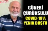 GÜNERİ ÇÜRÜKSULU COVID-19'A YENİK DÜŞTÜ