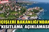 İÇİŞLERİ BAKANLIĞI'NDAN 'KISITLAMA' AÇIKLAMASI